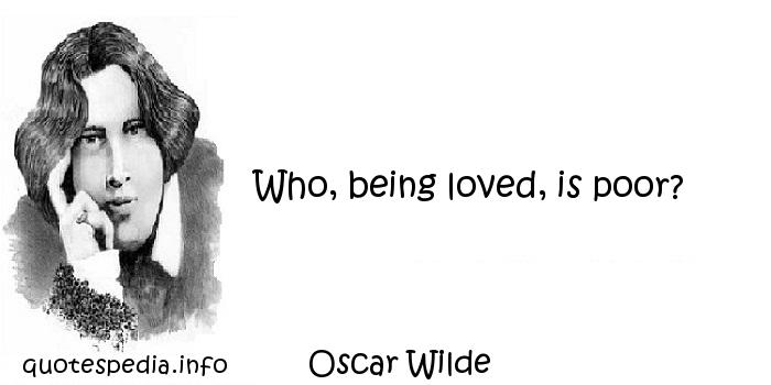 Oscar Wilde - Who, being loved, is poor?