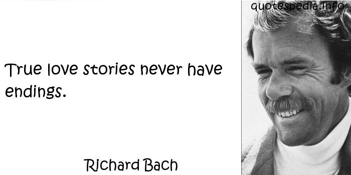 Richard Bach - True love stories never have endings.