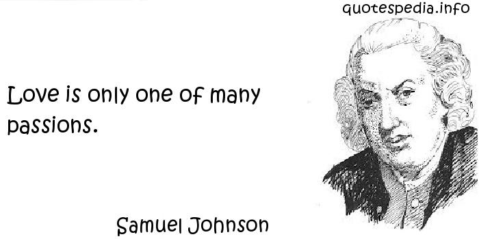 Samuel Johnson - Love is only one of many passions.