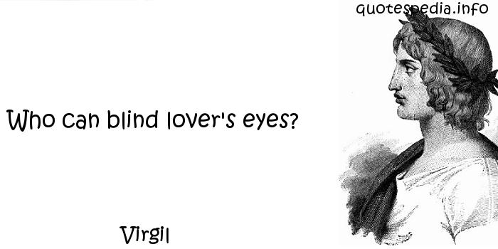 Virgil - Who can blind lover's eyes?
