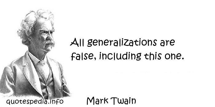 Mark Twain - All generalizations are false, including this one.