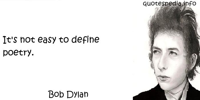 Bob Dylan - It's not easy to define poetry.