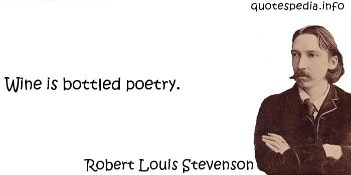 Robert Louis Stevenson - Wine is bottled poetry.