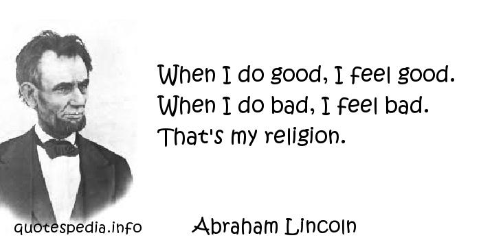 When I Do Good Abraham Lincoln Quotes