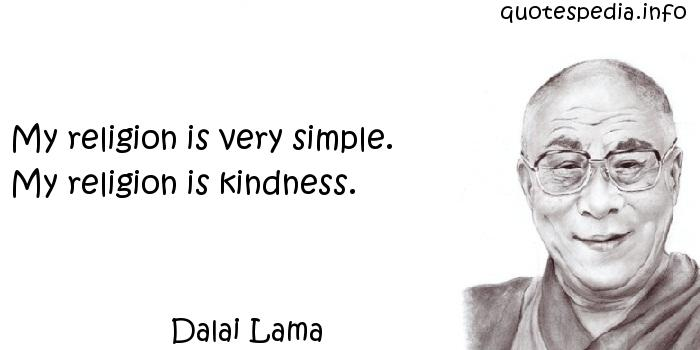 Dalai Lama - My religion is very simple. My religion is kindness.