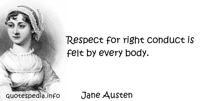Jane Austen - Respect for right conduct is felt by every body.