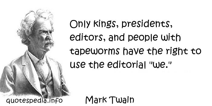 Mark Twain - Only kings, presidents, editors, and people with tapeworms have the right to use the editorial
