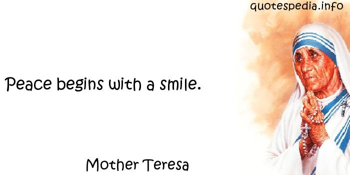 Mother Teresa - Peace begins with a smile.