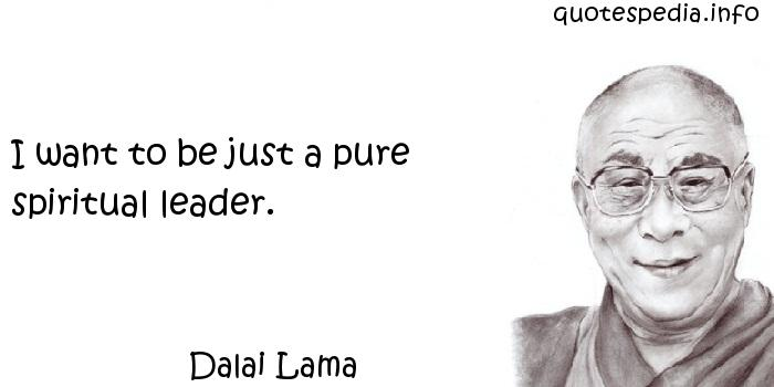Dalai Lama - I want to be just a pure spiritual leader.