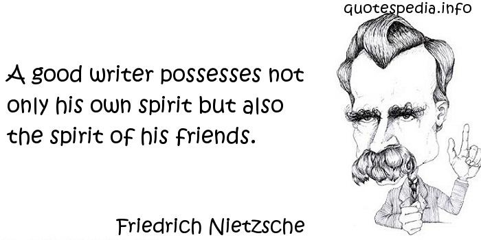 Friedrich Nietzsche - A good writer possesses not only his own spirit but also the spirit of his friends.