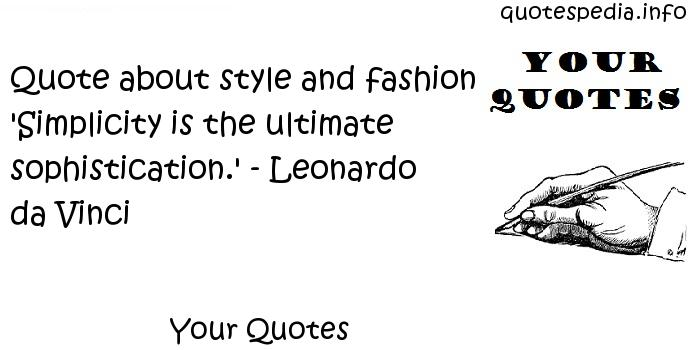 Your Quotes - Quote about style and fashion 'Simplicity is the ultimate sophistication.' - Leonardo da Vinci