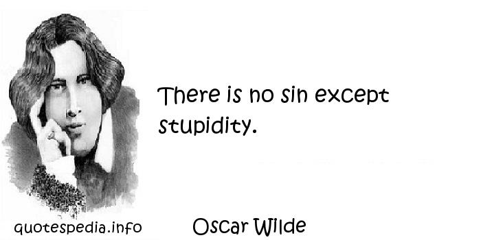 Oscar Wilde - There is no sin except stupidity.