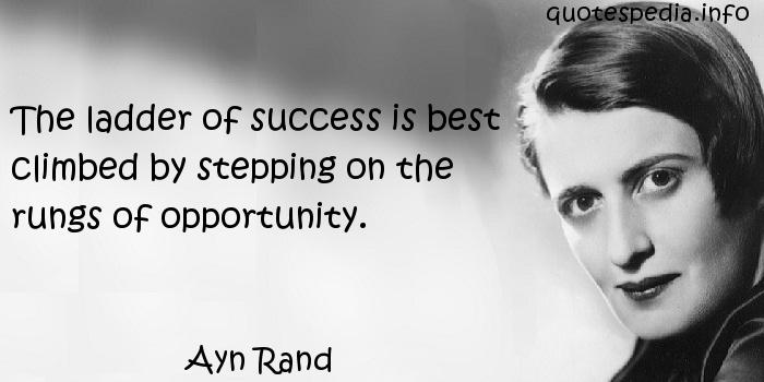 Ayn Rand - The ladder of success is best climbed by stepping on the rungs of opportunity.