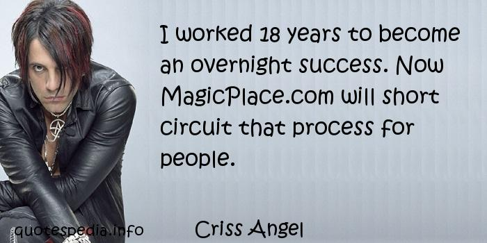 Criss Angel - I worked 18 years to become an overnight success. Now MagicPlace.com will short circuit that process for people.
