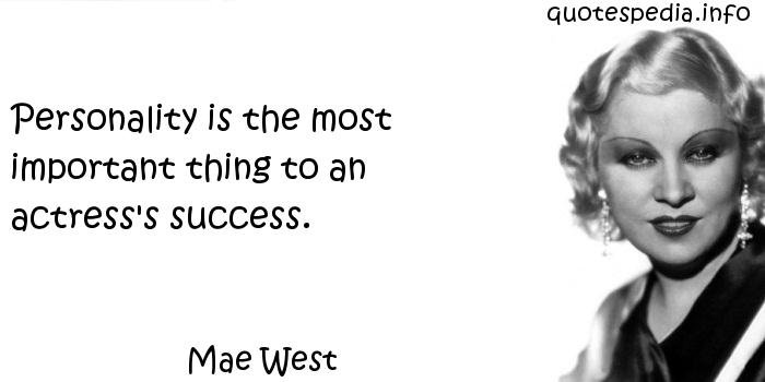 Mae West - Personality is the most important thing to an actress's success.