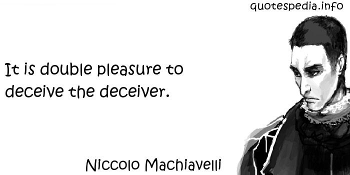 Niccolo Machiavelli - It is double pleasure to deceive the deceiver.