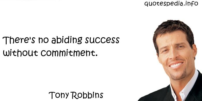 Tony Robbins - There's no abiding success without commitment.
