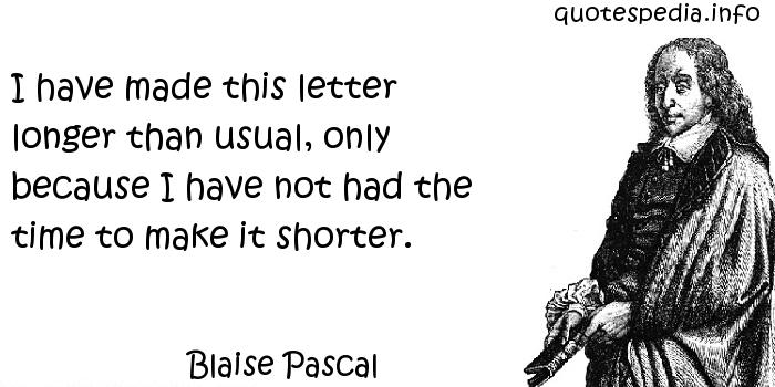 Blaise Pascal - I have made this letter longer than usual, only because I have not had the time to make it shorter.
