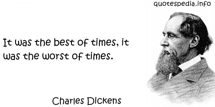 Charles Dickens - It was the best of times, it was the worst of times.