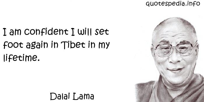 Dalai Lama - I am confident I will set foot again in Tibet in my lifetime.