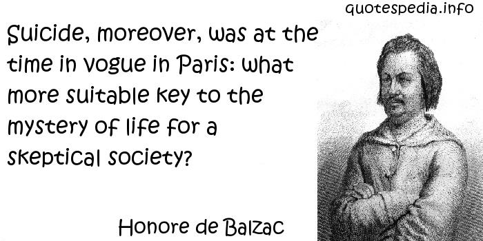 Honore de Balzac - Suicide, moreover, was at the time in vogue in Paris: what more suitable key to the mystery of life for a skeptical society?