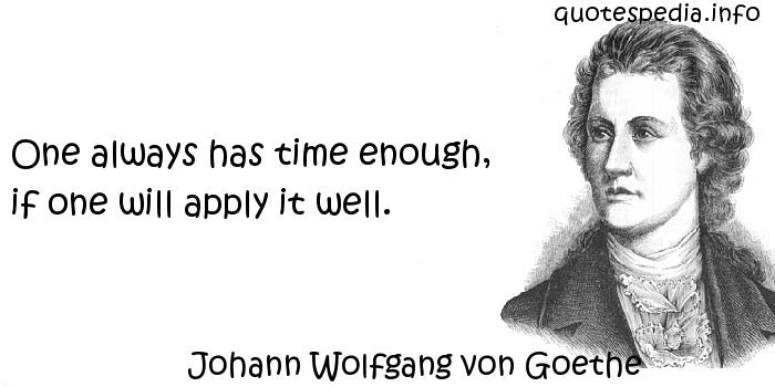Johann Wolfgang von Goethe - One always has time enough, if one will apply it well.