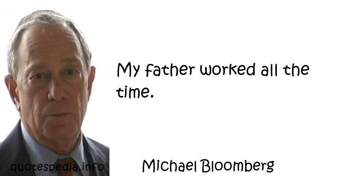 Michael Bloomberg - My father worked all the time.
