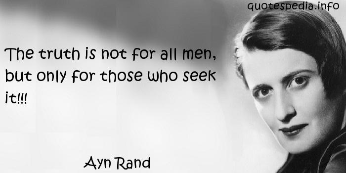 Ayn Rand - The truth is not for all men, but only for those who seek it!!!