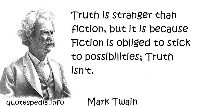 Truth is stranger than fiction quote by amark Twain