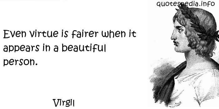 Virgil - Even virtue is fairer when it appears in a beautiful person.