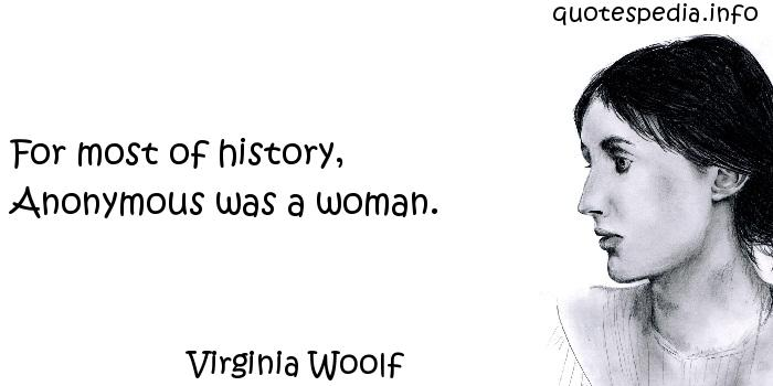 Virginia Woolf - For most of history, Anonymous was a woman.