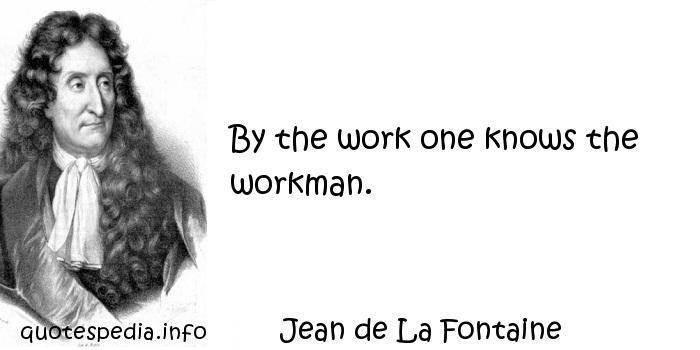 Jean de La Fontaine - By the work one knows the workman.